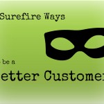 3 Surefire Ways to be a Better Customer