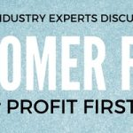 "11 Industry Experts Discuss ""What's More Important: Customer First or Profit First?"""
