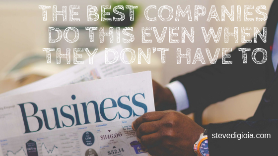 The Best Companies Do This Even When They Don't Have To - Steve DiGioia