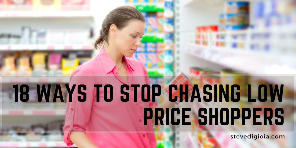 18 Ways to Stop Chasing Low Price Shoppers