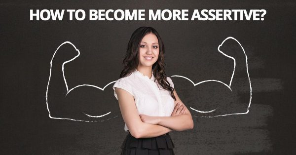More be assertive to need Being assertive: